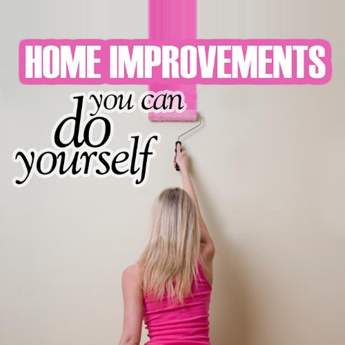 Home Improvements You Can Do Yourself by Home Improvement ...