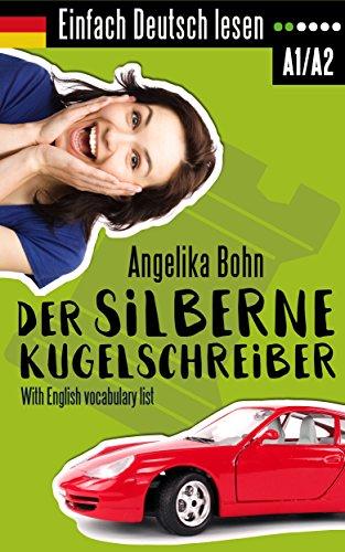 Einfach Deutsch lesen: Der silberne Kugelschreiber - Kurzgeschichten - Niveau: leicht - With English...
