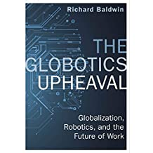The Globotics Upheaval: Globalisation, Robotics and the Future of Work (English Edition)
