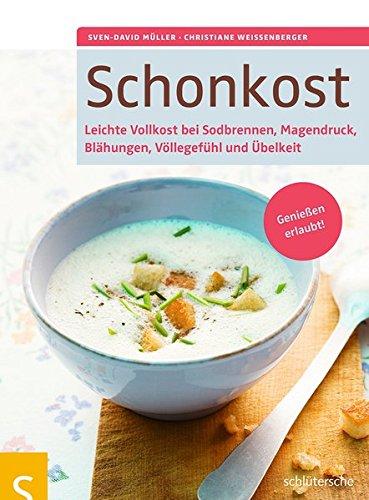 Image of Schonkost: Leichte Vollkost bei Sodbrennen, Magendruck, Blähungen, Völlegefühl und Übelkeit. Genießen erlaubt!
