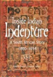 Inside Indian Indenture: A South African story, 1860 - 1914