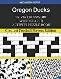 Oregon Ducks Trivia Crossword Word Search Activity Puzzle Book: Greatest Football Players Edition