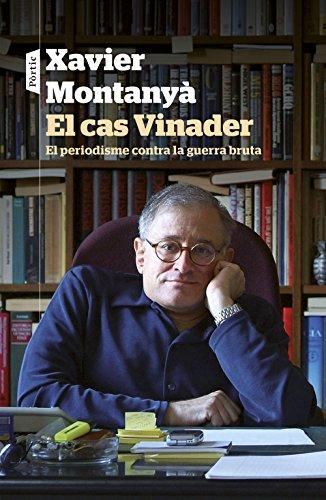 El cas Vinader: El periodisme contra la guerra bruta (Catalan Edition) por Xavier Montanyà Atoche
