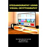 STEGANOGRAPHY USING VISUAL CRYPTOGRAPHY (English Edition)