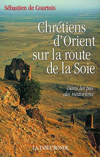 Chrétiens d'Orient sur la route de la Soie: Dans les pas des nestoriens par Sébastien de Courtois