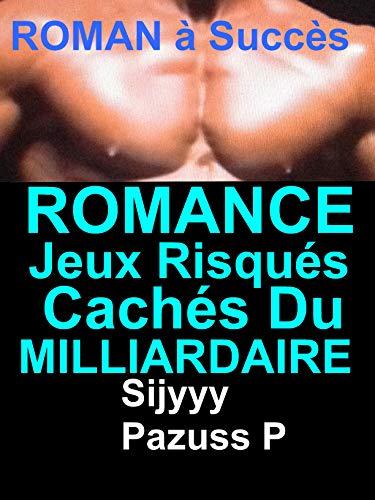 Romance Jeux Risqués Cachés Du Milliardaire: Romance à ne pas louper par Sijyyy Sijyyy
