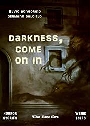 Darkness, come on in: The Box Set (Horror stories - Weird tales) (English Edition)