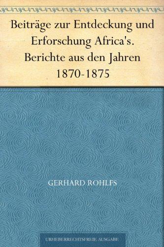 Beiträge zur Entdeckung und Erforschung Africa's. Berichte aus den Jahren 1870-1875