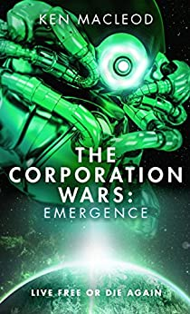 The Corporation Wars: Emergence by [MacLeod, Ken]