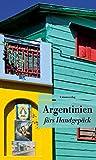 Argentinien fürs Handgepäck: Geschichten und Berichte - Ein Kulturkompass. Herausgegeben von Eva Karnofsky. Bücher fürs Handgepäck