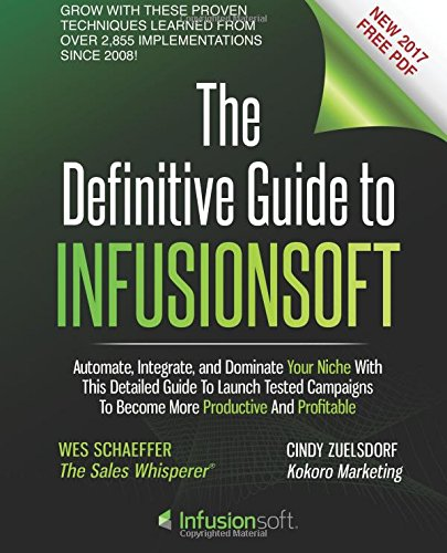 The Definitive Guide to Infusionsoft: Volume 1