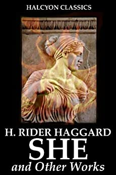 The SHE Series by H. Rider Haggard (Halcyon Classics) by [Haggard, H. Rider, Henry Rider Haggard]