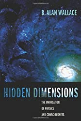 Hidden Dimensions: The Unification of Physics and Consciousness (Columbia Series in Science and Religion) by B Alan Wallace (2007-09-14)