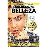 ECOLOGIZA tu BELLEZA: Cosmética Natural e Higiene Personal Buenas Para Ti y Para El Planeta (Serie ECOLOGIZA tu VIDA nº 2)