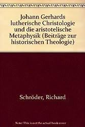 Johann Gerhards lutherische Christologie und die aristotelische Metaphysik (Beiträge zur historischen Theologie)