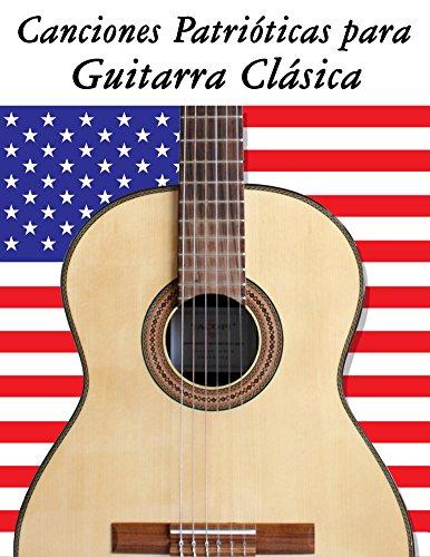 Canciones Patrióticas para Guitarra Clásica: 10 Canciones de Estados Unidos por Uncle Sam