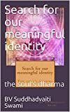 Search for our meaningful identity: the soul's dharma