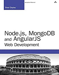Node.js, MongoDB and AngularJS Web Development: The Definitive Guide to Building JavaScript-Based Web Applications from Server to Frontend (Developer's Library)