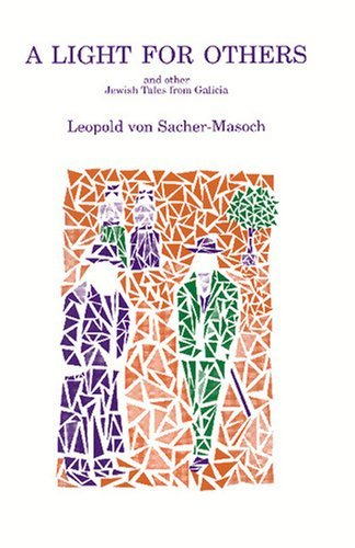 A Light for Others and Other Jewish Tales from Galicia. (Studies in Austrian Literature, Culture, and Thought. Translation Series) by Leopold Von Sacher-Masoch (1994-10-28)