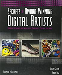 Secrets of Award-Winning Digital Artists: Creative Techniques and Insights for Photoshop, Painter and More