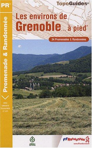 Les environs de Grenoble à pied : 34 Promenades et Randonnées