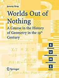 Worlds Out of Nothing: A Course in the History of Geometry in the 19th Century (Springer Undergraduate Mathematics Series) by Jeremy Gray (2007-08-02)