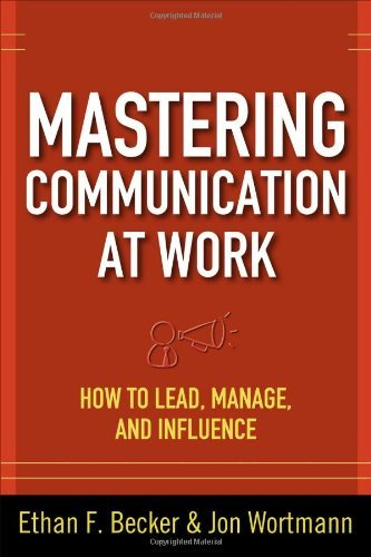 By Ethan F. Becker - Mastering Communication at Work: How to Lead, Manage, and Influence (Original)