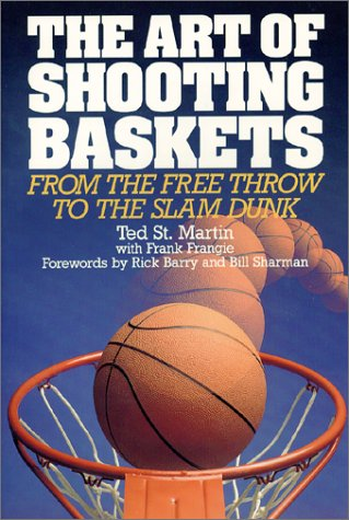 The Art of Shooting Baskets: From the Free Throw to the Slam Dunk por Ted St Martin