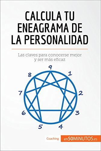 Calcula tu eneagrama de la personalidad: Las claves para conocerse mejor y ser más eficaz (Coaching) por 50Minutos.es