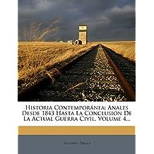 Historia Contemporanea: Anales Desde 1843 Hasta La Conclusion de La Actual Guerra Civil, Volume 4.