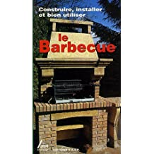 Le barbecue en toute simplicité : Connaître et apprendre normes-matériel-outillage-technique-réalisation
