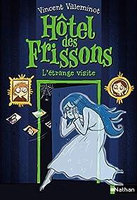 Hôtel des frissons, tome 4 : L'étrange visite par Vincent Villeminot