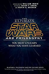 The Ultimate Star Wars and Philosophy: You Must Unlearn What You Have Learned (The Blackwell Philosophy and Pop Culture Series, Band 1)