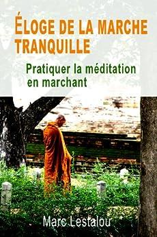 Éloge de la marche tranquille - pratiquer la méditation en marchant par [Lestalou, Marc]