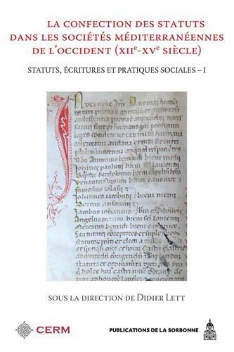 La confection des statuts dans les sociétés méditerranéennes de l'occident (XIIe-XVe siècle): Statuts, écritures et pratiques sociales - I