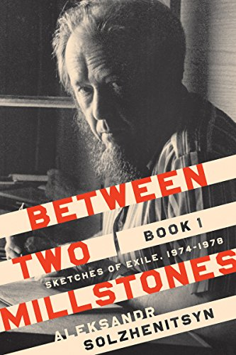 Between Two Millstones, Book 1: Sketches of Exile, 1974-1978 (The Center for Ethics and Culture Solzhenitsyn Series) por Aleksandr Solzhenitsyn