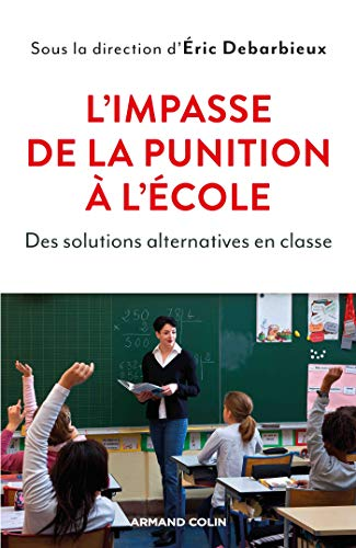 L'impasse de la punition à l'école - Des solutions alternatives en classe par Éric Debarbieux