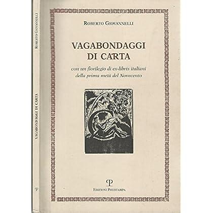 Vagabondaggi Di Carta. Con Un Florilegio Di Ex-Libris Italiani Della Prima Metà Del Novecento.
