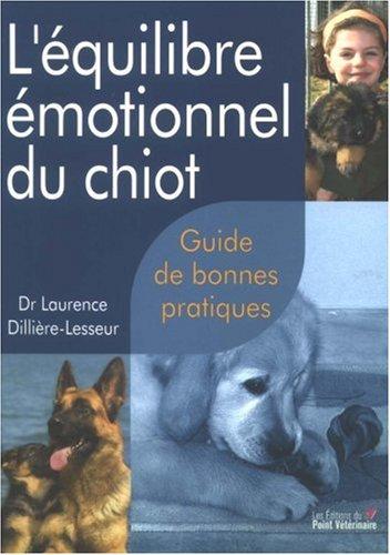L'équilibre émotionnel du chiot : Guide de bonnes pratiques par Laurence Dillière-Lesseur