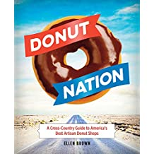 Donut Nation: A Cross-Country Guide to America's Best Artisan Donut Shops (English Edition)