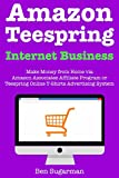 Amazon and Teespring Internet Business: (2018 Business Models) Amazon Associates Affiliate Program or Teespring Online T-Shirts Advertising System Business Ideas for Beginners (English Edition)