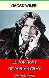 Le Portrait de Dorian Gray - Annoté (enrichi d'une biographie): Oeuvre Hédoniste (French Edition)