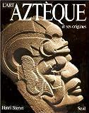 L'Art aztèque et ses origines : De Teotihuacan à Tenochtitlan