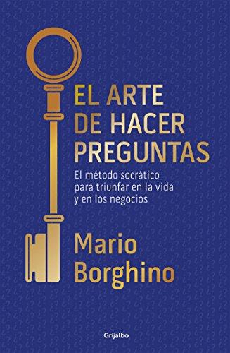 El arte de hacer preguntas (El arte de): El método socrático para triunfar en la vida y en los negocios por Mario Borghino
