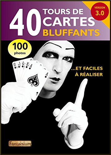40 tours de cartes bluffants... et faciles à réaliser - Version 3.0 par Collectif