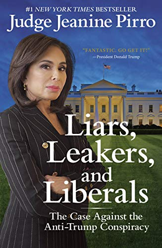 Liars, Leakers, and Liberals: The Case Against the Anti-Trump Conspiracy di Jeanine Pirro