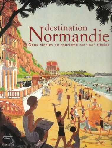 Destination Normandie. Deux siècles de tourisme XIXème-XXème siècles par Alice Gandin