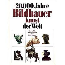 Zwanzigtausend Jahre Bildhauerkunst der Welt. Sonderausgabe. Vom Faustkeil bis zur Gegenwart