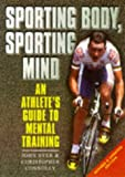 Sporting Body, Sporting Mind: Athlete's Guide to Mental Training