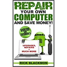 How To Upgrade And Repair Your Personal Computer (Repair and Upgrade Of PCs and Laptops)